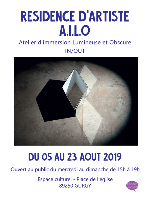 RESIDENCE D'ARTISTE A.I.L.O (Atelier d'Immersion Lumineuse et Obscure IN/OUT (du 5 au 23 août)